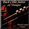 The Bach Cello Suites On Trumpet by David Cooper
